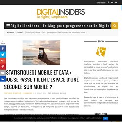[Statistiques] Mobile et Data : que-se passe t'il en l'espace d'une seconde sur mobile ? - Digital Insiders - Le Mag pour progresser sur le Digital