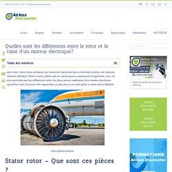 Stator rotor - Quelles différences entre ces pièces ?