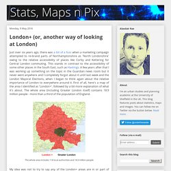 Stats, Maps n Pix: London+ (or, another way of looking at London)