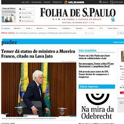 Temer dá status de ministro a Moreira Franco, citado na Lava Jato - 02/02/2017