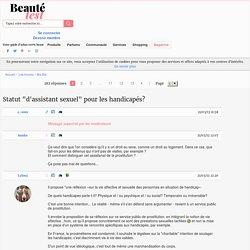 """Forum [Statut """"d'assistant sexuel"""" pour les handicapés?] - Page 1/13 - Beauté-test.com"""