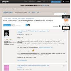Quel statut choisi ? Auto-entrepreneur ou Maison des Artistes? - Forum KobOne