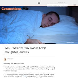 FML — We Can't Stay Awake Long Enough to Have Sex