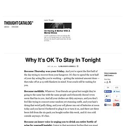 Why It's OK To Stay In Tonight & Thought Catalog