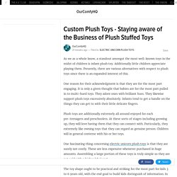 Custom Plush Toys - Staying aware of the Business of Plush Stuffed Toys