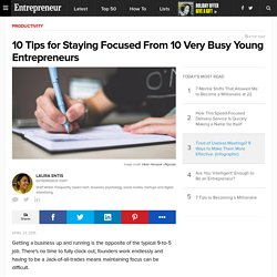 10 Tips for Staying Focused From 10 Very Busy Young Entrepreneurs