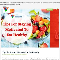 How I Stay Motivated To Eat Healthy