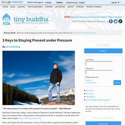 3 Keys to Staying Present under Pressure