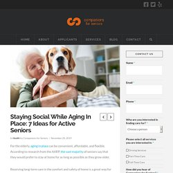 Staying Social While Aging In Place: 7 Ideas for Active Seniors - Companions For Seniors