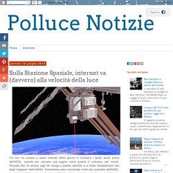 Polluce Notizie: Sulla Stazione Spaziale, internet va (davvero) alla velocità della luce