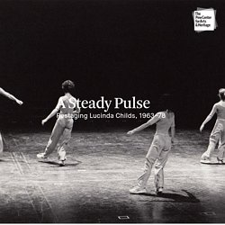 A Steady Pulse: Restaging Lucinda Childs, 1963–78