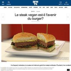 Le steak vegan est-il l'avenir du burger?