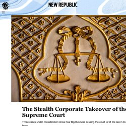 The Stealth Corporate Takeover of the Supreme Court