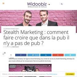 Stealth Marketing : comment faire croire que dans la pub il n'y a pas de pub ?
