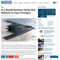 B-2 Stealth Bombers Strike ISIS Militants in Libya: Pentagon