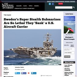 Sweden's Super Stealth Submarines Are So Lethal They 'Sank' a U.S. Aircraft Carrier