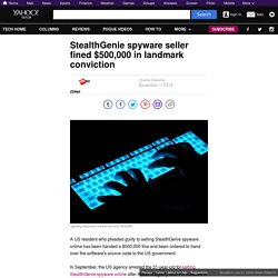 StealthGenie spyware seller fined $500,000 in landmark conviction