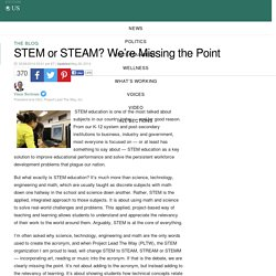 STEM or STEAM? We're Missing the Point