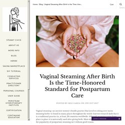 Vaginal Steaming After Birth Is the Time-Honored Standard for Postpartum Care...
