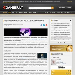 SteamOS : comment l'installer... et pour quoi faire
