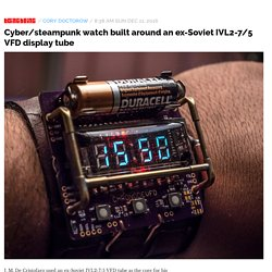 Cyber/steampunk watch built around an ex-Soviet IVL2-7/5 VFD display tube / Boing Boing