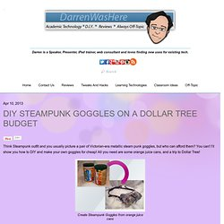 DIY Steampunk Goggles On A Dollar Tree Budget - DarrenWasHere