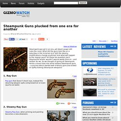 16 Steampunk Guns Plucked From One Era For Another - Gizmo Watch