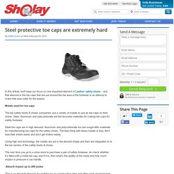 Steel protective toe caps are extremely hard
