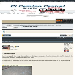 Steering shaft upgrade - El Camino Central Forum : Chevrolet El Camino Forums