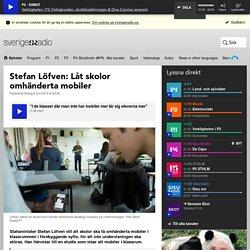 Stefan Löfven: Låt skolor omhänderta mobiler