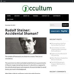 Rudolf Steiner: Accidental Shaman? – Occultum.net
