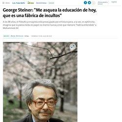 """George Steiner: """"Me asquea la educación de hoy, que es una fábrica de incultos"""" - 10.07.2016 - LA NACION"""