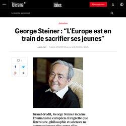"""George Steiner : """"L'Europe est en train de sacrifier ses jeunes"""" - Idées"""