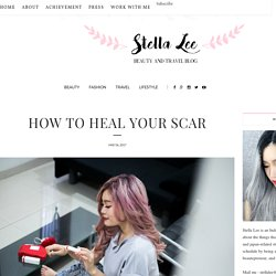 HOW TO HEAL YOUR SCAR - Stella Lee ☆ Indonesia Beauty and Travel Blog