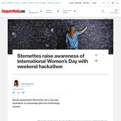 Stemettes raise awareness of International Women's Day with weekend hackathon