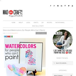 MAD IN CRAFTS: Stenciled Watercolors (for People Who Can't Paint)