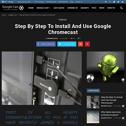 Step By Step To Install And Use Google Chromecast