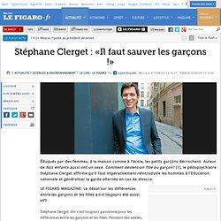 Stéphane Clerget : «Il faut sauver les garçons !»