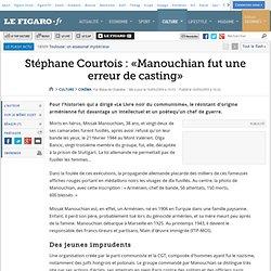 Cinéma : Stéphane Courtois: «Manouchian fut une err