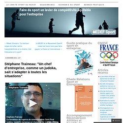 """Stéphane Traineau: """"Un chef d'entreprise, comme un judoka, sait s'adapter à toutes les situations"""""""