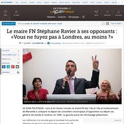 Le maire FN Stéphane Ravier à ses opposants : «Vous ne fuyez pas à Londres, au moins ?»