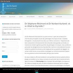 Dr Stéphane Résimont et Dr Norbert Kurland : et si c'était la thyroïde ? – Clés De Santé