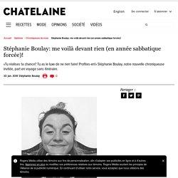 Stéphanie Boulay: me voilà devant rien (en année sabbatique forcée)!