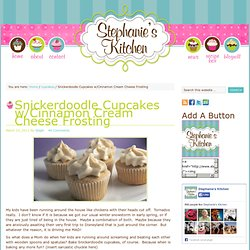 Stephanies Kitchen – Snickerdoodle Cupcakes w/Cinnamon Cream Cheese Frosting