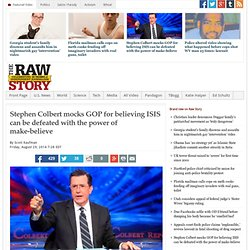 Stephen Colbert mocks GOP for believing ISIS can be defeated with the power of make-believe