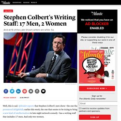 'The Late Show With Stephen Colbert' Has 17 Men and Two Women On Its Writing Staff