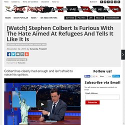 [Watch] Stephen Colbert Is Furious With The Hate Aimed At Refugees And Tells ...