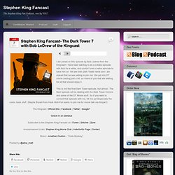 Stephen King Fancast- The Dark Tower 7 with Bob LeDrew of the Kingcast