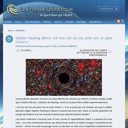 Stephen Hawking affirme: »Un trou noir est une porte vers un autre Univers »