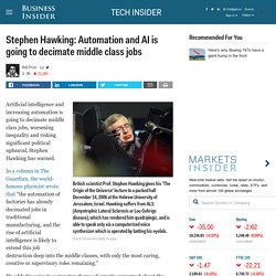 Stephen Hawking: Automation and AI is going to decimate middle class jobs